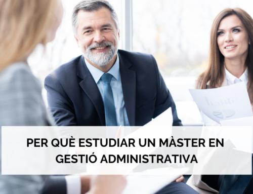 Per què estudiar un Màster en Gestió Administrativa